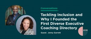 Why I Founded the First Diverse Executive Coaching Directory: A Discussion With Jenny Garrett