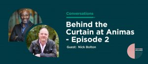 Behind the Curtain at Animas - Episode 2: A Discussion With Founder & CEO Nick Bolton